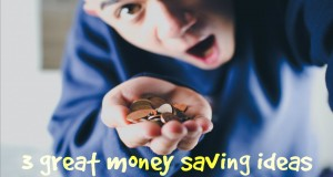 3 GREAT MONEY SAVING IDEAS