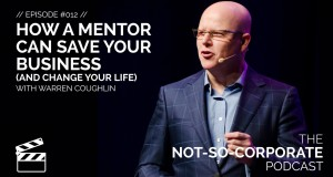 How-A-Mentor-Can-Save-Your-Business-And-Change-Your-Life-012-The-Not-So-Corporate-Podcast