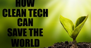How-Clean-Tech-Can-Save-The-World