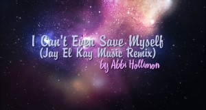 I-Cant-Even-Save-Myself-Jay-El-Kay-Music-Remix-Abbi-Hollimon