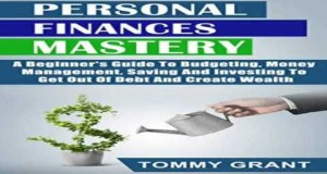 Personal-Finances-Mastery-A-Beginners-Guide-To-Budgeting-Money-Management-Saving-And-Investing-To-Ge
